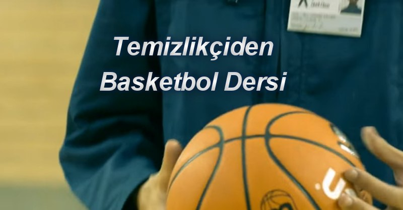 temizlicinin basketbol dersi